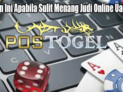Lakukan Ini Apabila Sulit Menang Judi Online Uang Asli